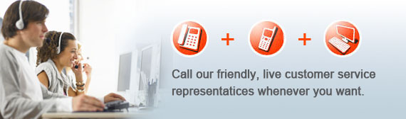 Call our friendly,live customer service representatices whenever you want.